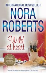 Wild At Heart : Includes the Stories Less Of A Stranger and A Will And A Way - Nora Roberts