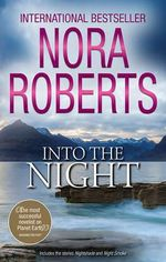 Into The Night : Includes the stories Nightshade / Night Smoke - Nora Roberts