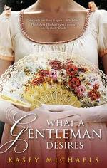 What A Gentleman Desires : MIRA S. - Kasey Michaels