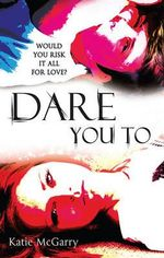 Dare You To : The Pushing The Limits Series : Book 2 - Katie Mcgarry