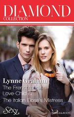 Lynne Graham Diamond Collection 201307 : The Frenchman's Love-Child / The Italian Boss's Mistress - Lynne Graham