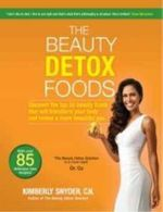 The Beauty Detox Foods - Kimberly Snyder
