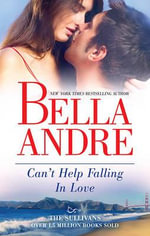 Can'T Help Falling In Love : The Sullivans - Bella Andre