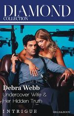 Debra Webb Diamond Collection 201312/Undercover Wife/Her Hidden Truth : Undercover Wife / Her Hidden Truth - Debra Webb
