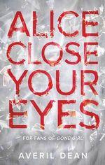 Alice Close Your Eyes : MIRA S. - Averil Dean