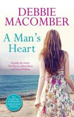 A Man's Heart : The Way To A Man's Heart / Hasty Wedding - Debbie Macomber