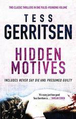 Hidden Motives : Never Say Die / Presumed Guilty - Tess Gerritsen