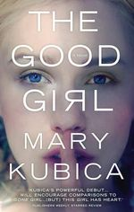 The Good Girl : MIRA Regular S. - Mary Kubica