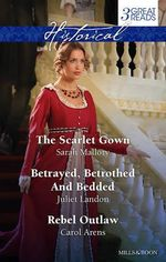 The Scarlet Gown / Betrayed, Betrothed and Bedded / Rebel Outlaw - Sarah Mallory
