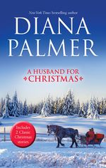 A Husband for Christmas : Snow Kisses / Lionhearted - Diana Palmer