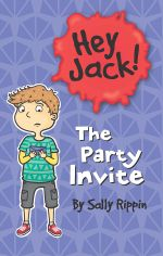 Hey Jack: The Party Invite : The Party Invite - Sally Rippin