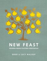 New Feast : Modern middle eastern vegetarian - Greg & Lucy Malouf