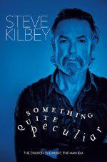 Something Quite Peculiar : The Church. The Music. The Mayhem. - Steve Kilbey