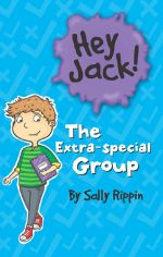 Hey Jack: The Extra- Special Group : The Extra-Special Group - Sally Rippin