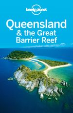 Lonely Planet Queensland & the Great Barrier Reef - Lonely Planet