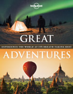 Lonely Planet Great Adventures : Experience the World at its Breath-Taking Best : 1st Edition - Lonely Planet