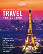 Travel Photography : A Guide to Taking Better Pictures - Lonely Planet