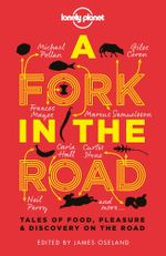 A Fork In The Road : Tales of Food, Pleasure and Discovery On The Road - Lonely Planet
