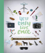 You Only Live Once : A Lifetime of Experiences for the Explorer in All of Us : 1st Edition - Lonely Planet