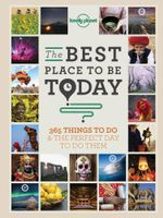 The Best Place to be Today : 365 Things to Do & the Perfect Day to Do Them - Lonely Planet
