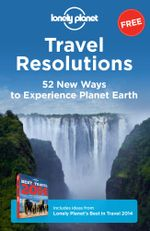Travel Resolutions : 52 New Ways to Experience Planet Earth - Lonely Planet