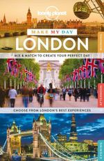 Make My Day London : Lonely Planet Travel Guide : 1st Edition - Lonely Planet