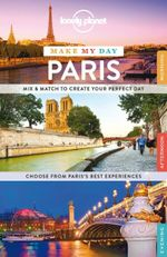 Lonely Planet Make My Day Paris : Travel Guide - Lonely Planet