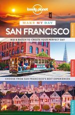 Lonely Planet Make My Day San Francisco : Travel Guide - Lonely Planet