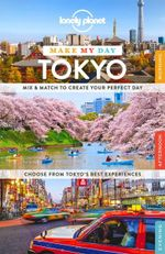 Lonely Planet Make My Day Tokyo : Travel Guide - Lonely Planet