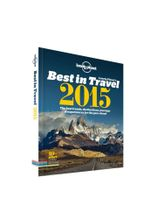 Lonely Planet's Best in Travel 2015 : The Best Trends, Destinations, Journeys & Experiences for the Year Ahead : 1st Edition - Lonely Planet