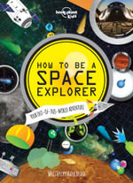 How to be a Space Explorer : Lonely Planet Kids Science Book : 1st Edition - Lonely Planet