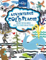 Adventures in Cold Places : Lonely Planet Kids Activities & Sticker Book : 1st Edition - Lonely Planet