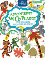 Adventures in Wild Places : Lonely Planet Kids Activities & Sticker Book : 1st Edition - Lonely Planet