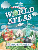 The Lonely Planet Kids Amazing World Atlas : Bringing the World to Life - Lonely Planet