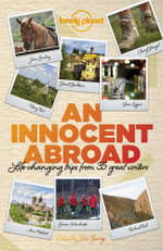 An Innocent Abroad : Life-Changing Trips from 35 Great Writers : 1st Edition - John Berendt