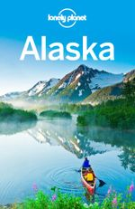 Lonely Planet Alaska : Travel Guide - Lonely Planet
