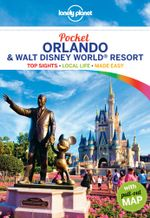 Orlando & Walt Disney World Resort : Lonely Planet Pocket Travel Guide : 1st Edition - Lonely Planet