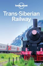 Lonely Planet Trans-Siberian Railway : Travel Guide - Lonely Planet