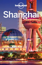Lonely Planet Shanghai : Travel Guide - Lonely Planet