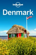 Lonely Planet Denmark : Travel Guide - Lonely Planet