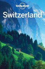 Lonely Planet Switzerland : Travel Guide - Lonely Planet