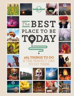 Best Place to be Today : 365 Things to do & the Perfect Day to do Them - Lonely Planet