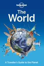 The World : A Traveller's Guide to the Planet - Lonely Planet