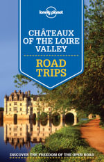 Chateaux of the Loire Valley Road Trips : Lonely Planet Travel Guide - Lonely Planet