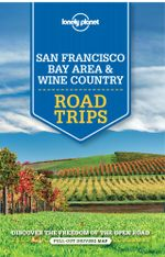 Lonely Planet San Francisco Bay Area & Wine Country Road Trips : Travel Guide - Lonely Planet
