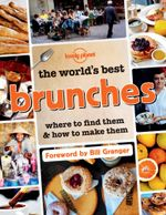The World's Best Brunches : Where to Find Them and How to Make Them - Lonely Planet