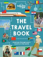 The Lonely Planet Kids Travel Book : Mind-Blowing Stuff on Every Country in the World - Lonely Planet Kids