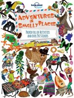Adventures in Smelly Places : Packed Full of Activities and Over 250 Stickers - Lonely Planet