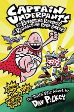 Captain Underpants and the Revenge of the Radioactive Robo-boxers : Captain Underpants Series : Book 10 - Dav Pilkey
