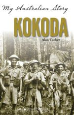 Kokoda : My Australian Story - Alan Tucker